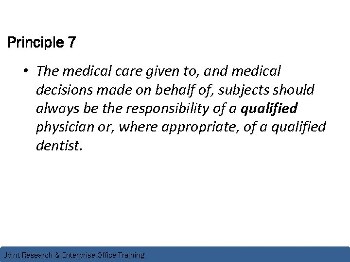 Principle 7 • The medical care given to, and medical decisions made on behalf