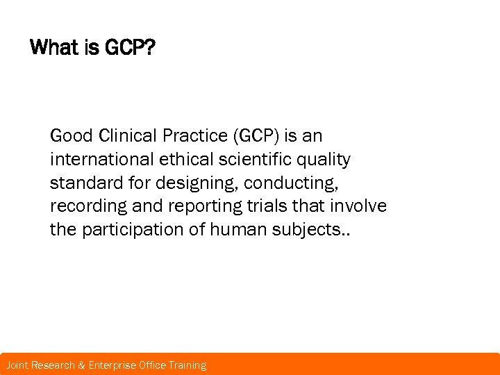 What is GCP? Good Clinical Practice (GCP) is an international ethical scientific quality standard