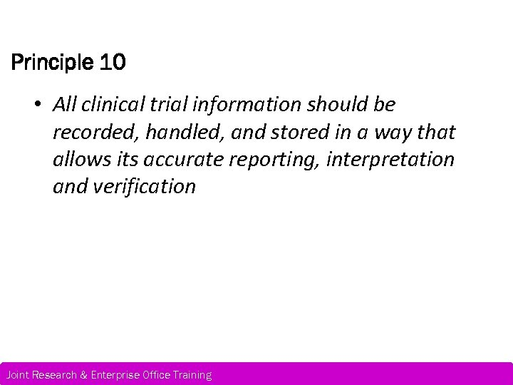 Principle 10 • All clinical trial information should be recorded, handled, and stored in