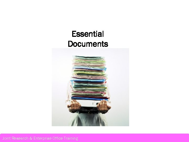 Essential Documents Joint Research & Enterprise Office Training