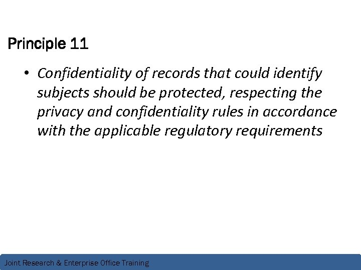 Principle 11 • Confidentiality of records that could identify subjects should be protected, respecting
