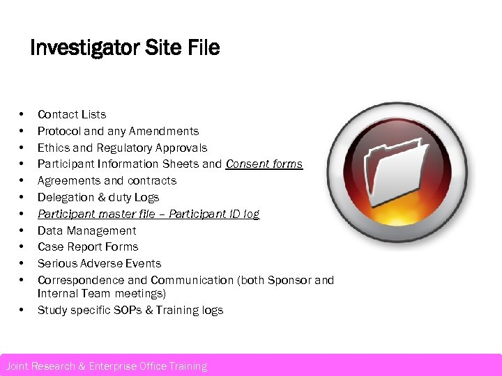 Investigator Site File • • • Contact Lists Protocol and any Amendments Ethics and