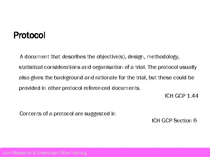 Protocol A document that describes the objective(s), design, methodology, statistical considerations and organisation of