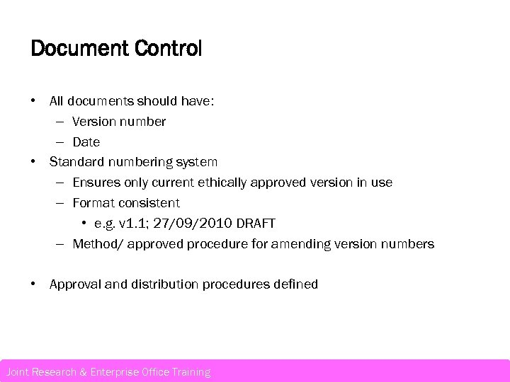 Document Control • All documents should have: – Version number – Date • Standard