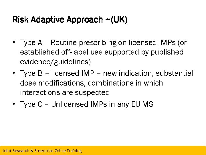 Risk Adaptive Approach ~(UK) • Type A – Routine prescribing on licensed IMPs (or