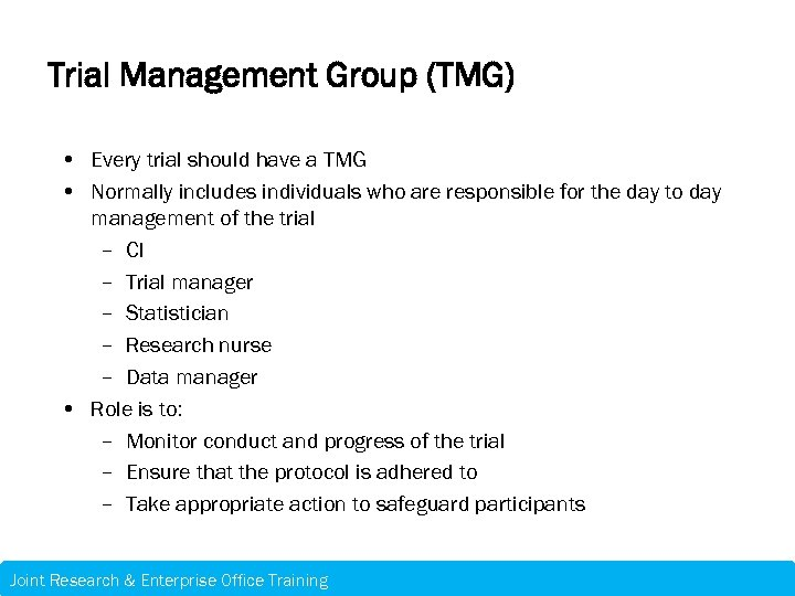 Trial Management Group (TMG) • Every trial should have a TMG • Normally includes