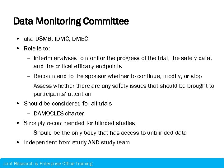 Data Monitoring Committee • aka DSMB, IDMC, DMEC • Role is to: – Interim