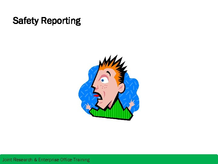 Safety Reporting Joint Research & Enterprise Office Training
