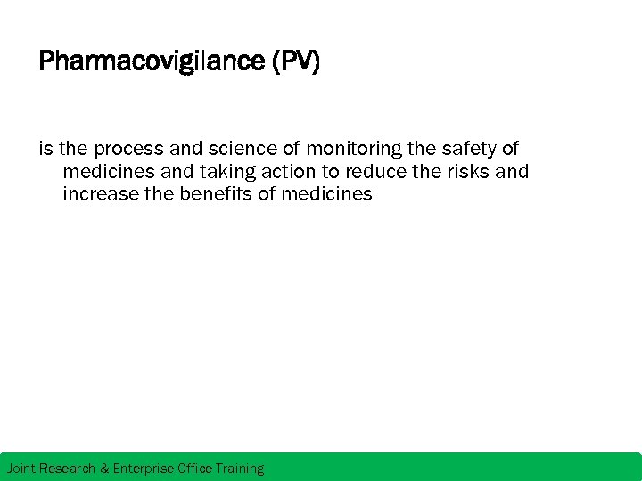 Pharmacovigilance (PV) is the process and science of monitoring the safety of medicines and