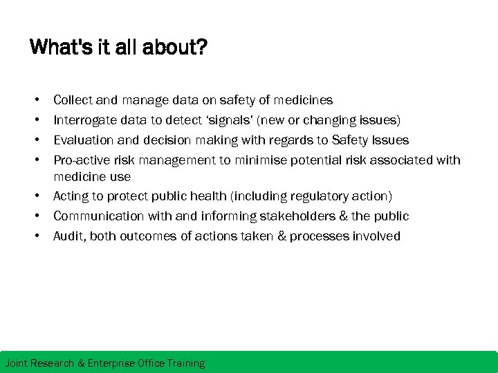 What's it all about? • • Collect and manage data on safety of medicines