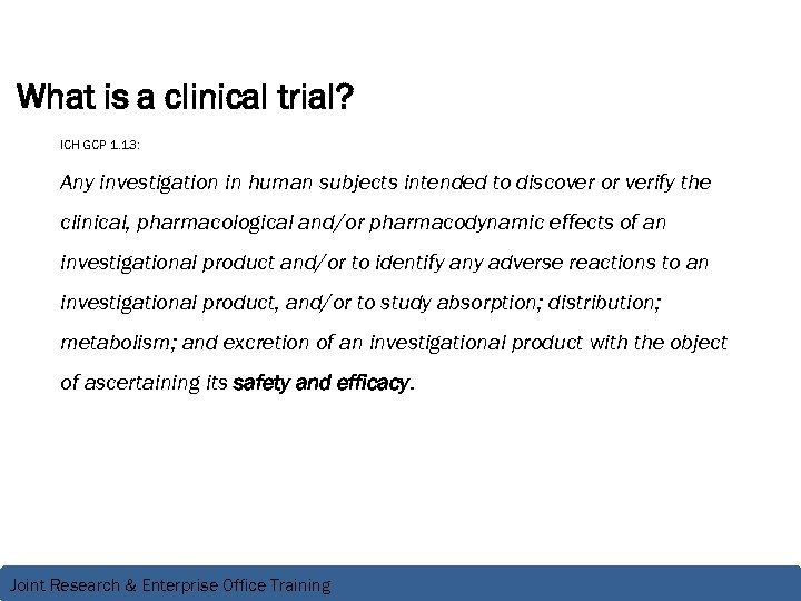 What is a clinical trial? ICH GCP 1. 13: Any investigation in human subjects