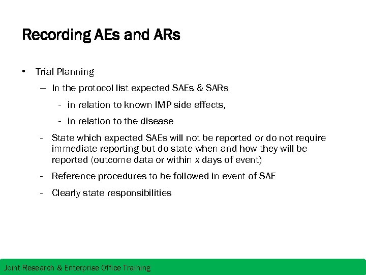 Recording AEs and ARs • Trial Planning – In the protocol list expected SAEs