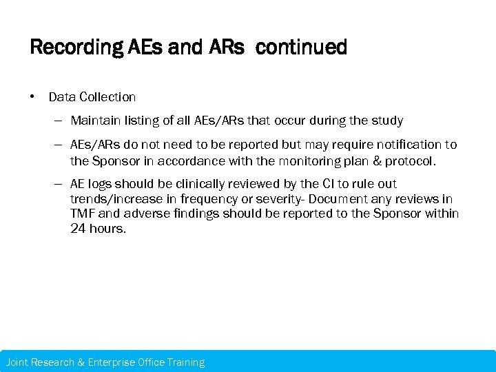 Recording AEs and ARs continued • Data Collection – Maintain listing of all AEs/ARs