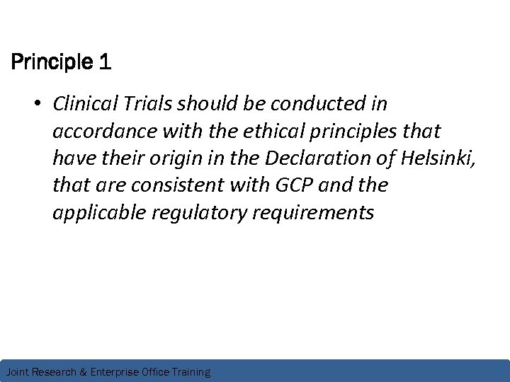 Principle 1 • Clinical Trials should be conducted in accordance with the ethical principles