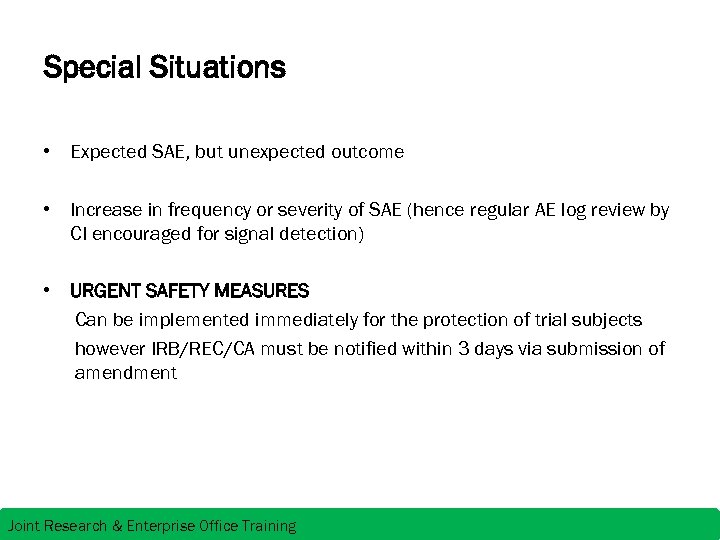Special Situations • Expected SAE, but unexpected outcome • Increase in frequency or severity