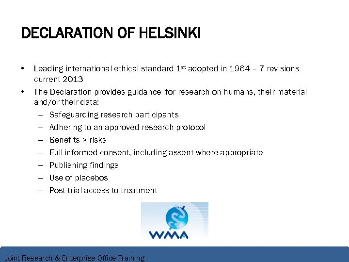 DECLARATION OF HELSINKI • • Leading international ethical standard 1 st adopted in 1964