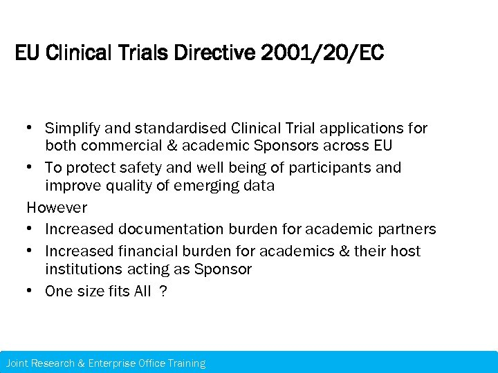 EU Clinical Trials Directive 2001/20/EC • Simplify and standardised Clinical Trial applications for both