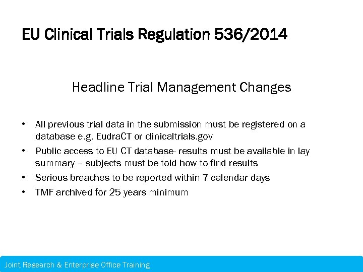 EU Clinical Trials Regulation 536/2014 Headline Trial Management Changes • All previous trial data