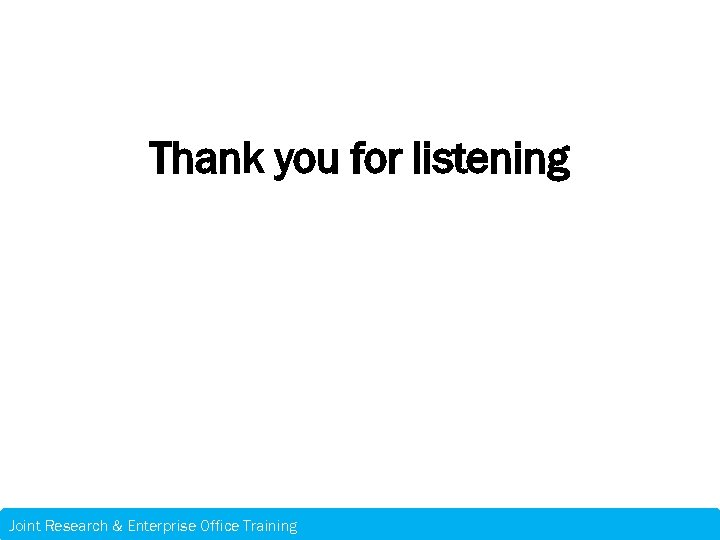 Thank you for listening Joint Research & Enterprise Office Training