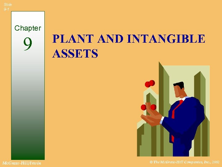 Slide 9 -1 Chapter 9 Mc. Graw-Hill/Irwin PLANT AND INTANGIBLE ASSETS © The Mc.