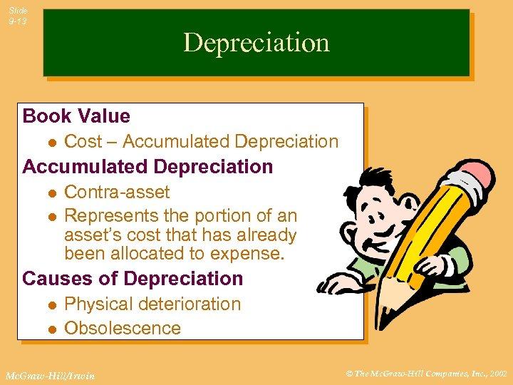 Slide 9 -13 Depreciation Book Value l Cost – Accumulated Depreciation l l Contra-asset