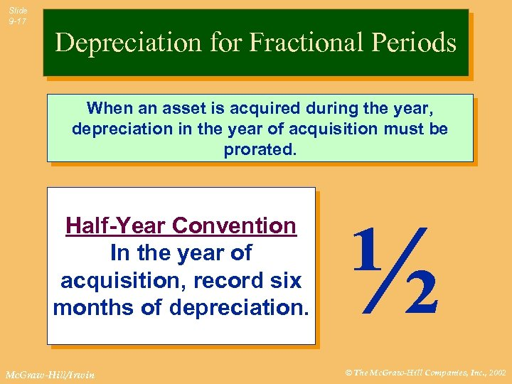 Slide 9 -17 Depreciation for Fractional Periods When an asset is acquired during the