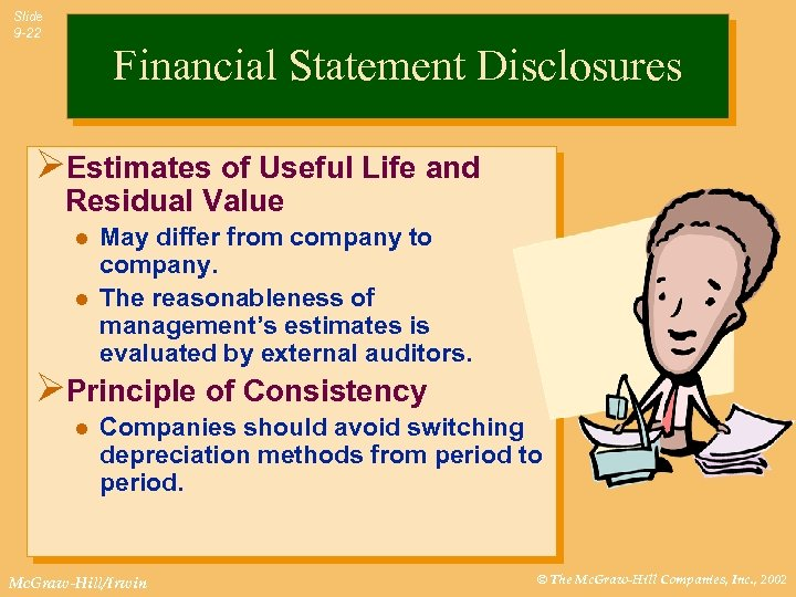 Slide 9 -22 Financial Statement Disclosures ØEstimates of Useful Life and Residual Value l
