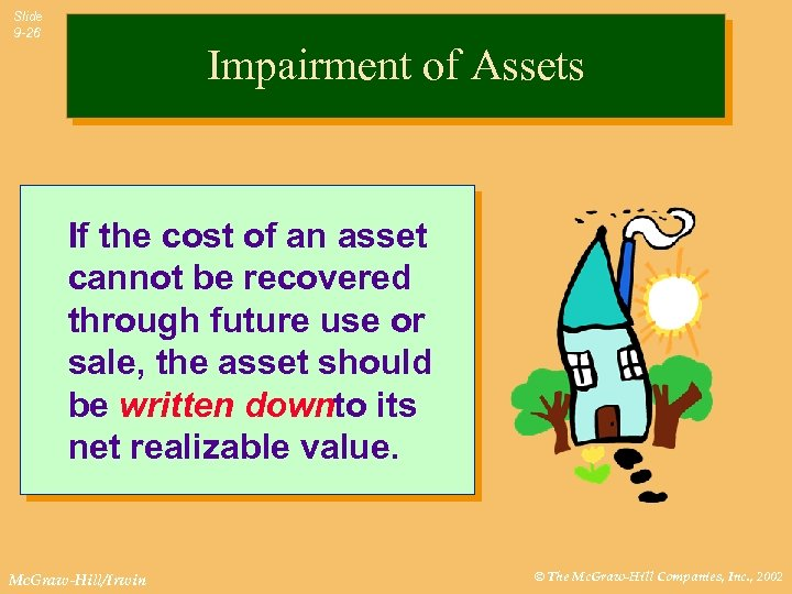 Slide 9 -26 Impairment of Assets If the cost of an asset cannot be