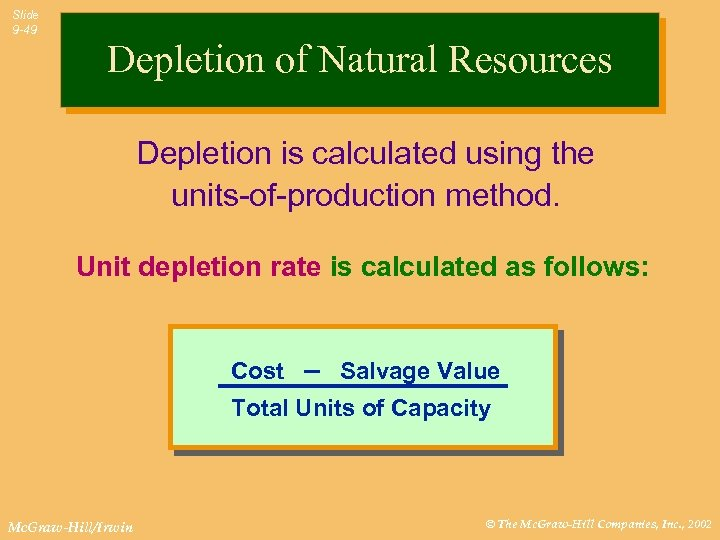 Slide 9 -49 Depletion of Natural Resources Depletion is calculated using the units-of-production method.