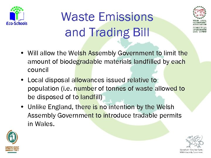 Waste Emissions and Trading Bill • Will allow the Welsh Assembly Government to limit