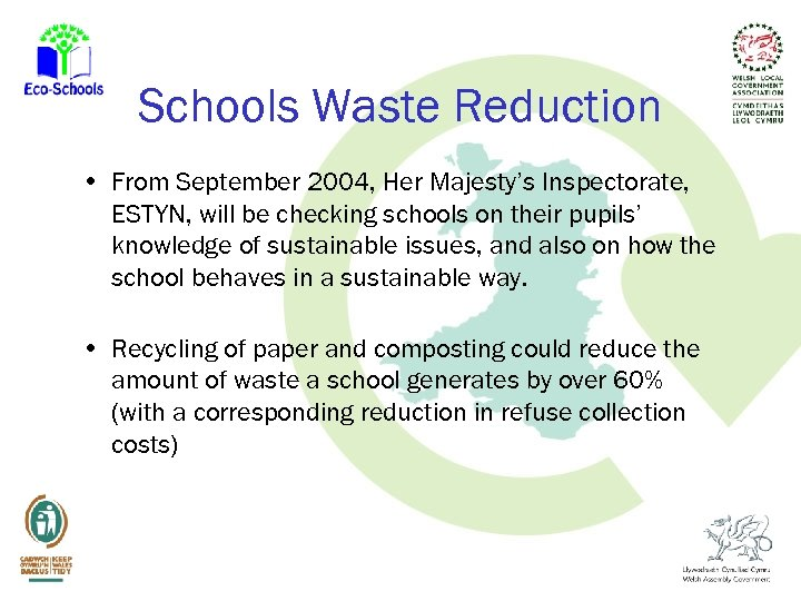 Schools Waste Reduction • From September 2004, Her Majesty's Inspectorate, ESTYN, will be checking