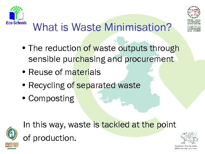 What is Waste Minimisation? • The reduction of waste outputs through sensible purchasing and