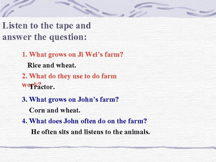 Listen to the tape and answer the question: 1. What grows on Ji Wei's