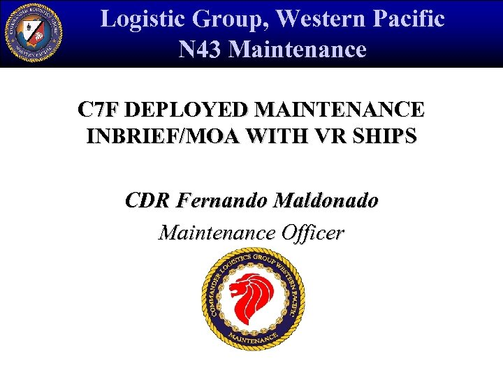 Logistic Group, Western Pacific N 43 Maintenance C 7 F DEPLOYED MAINTENANCE INBRIEF/MOA WITH