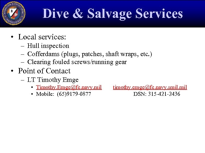 Dive & Salvage Services • Local services: – Hull inspection – Cofferdams (plugs, patches,