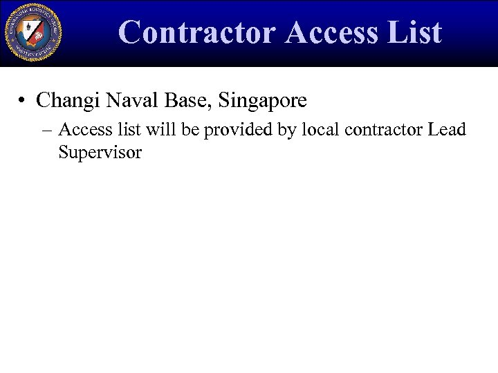 Contractor Access List • Changi Naval Base, Singapore – Access list will be provided