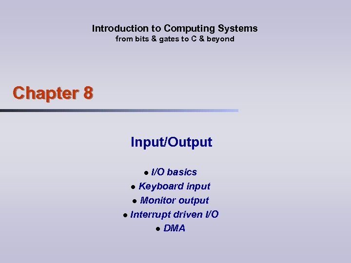 Introduction to Computing Systems from bits & gates to C & beyond Chapter 8