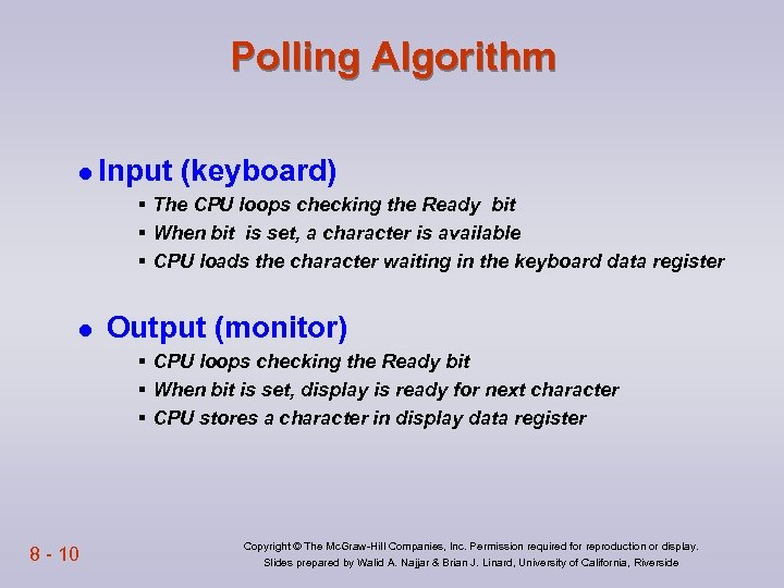 Polling Algorithm l Input (keyboard) § The CPU loops checking the Ready bit §