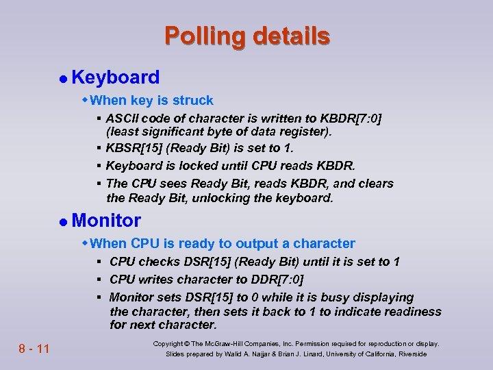 Polling details l Keyboard w When key is struck § ASCII code of character