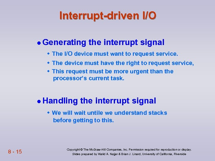 Interrupt-driven I/O l Generating the interrupt signal w The I/O device must want to