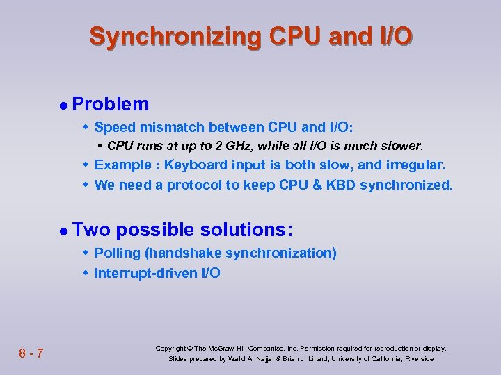 Synchronizing CPU and I/O l Problem w Speed mismatch between CPU and I/O: §