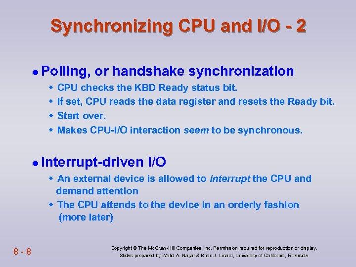 Synchronizing CPU and I/O - 2 l Polling, w w or handshake synchronization CPU