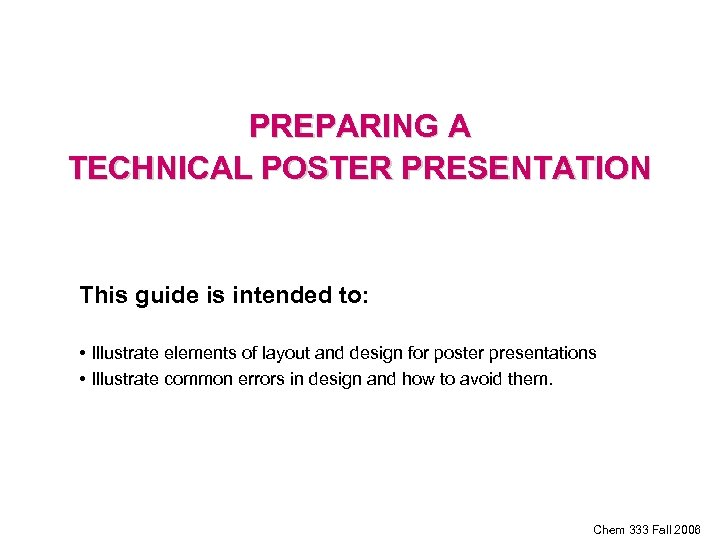 PREPARING A TECHNICAL POSTER PRESENTATION This guide is intended to: • Illustrate elements of
