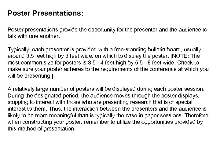 Poster Presentations: Poster presentations provide the opportunity for the presenter and the audience to