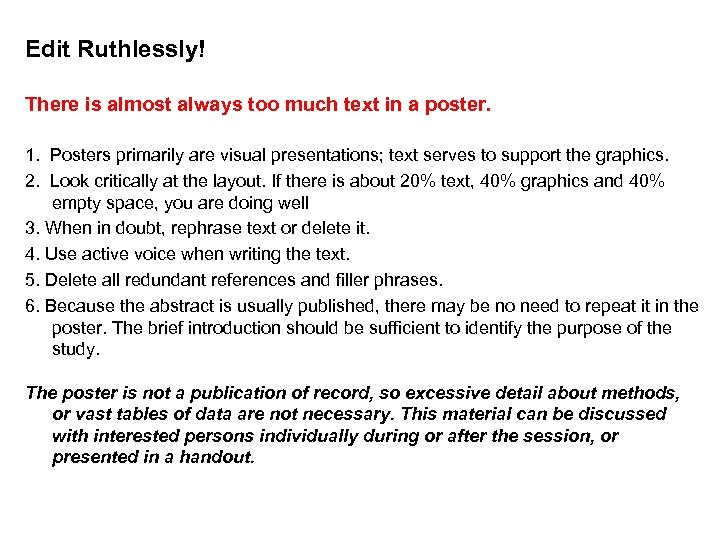 Edit Ruthlessly! There is almost always too much text in a poster. 1. Posters