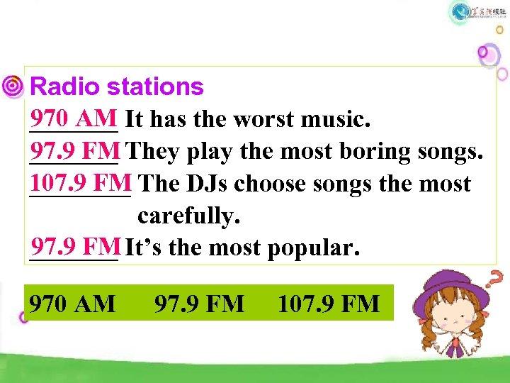 Radio stations 970 AM _______ It has the worst music. 97. 9 FM _______