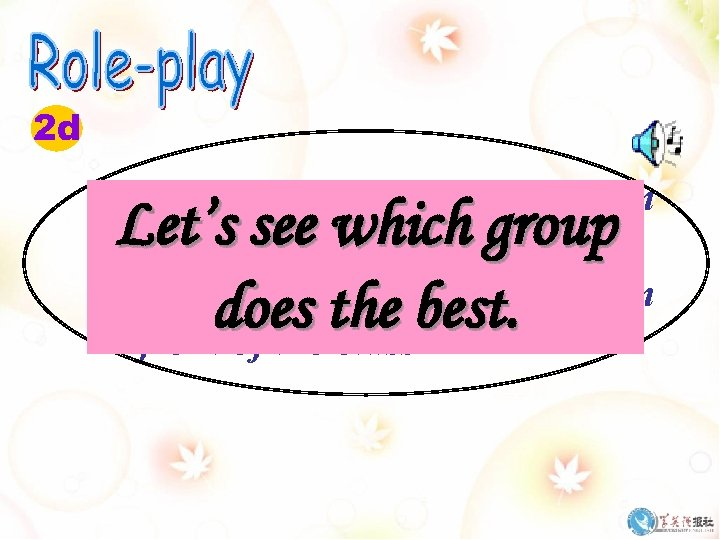 2 d 1. Role play the conversation in groups; 2. Role play the conversation