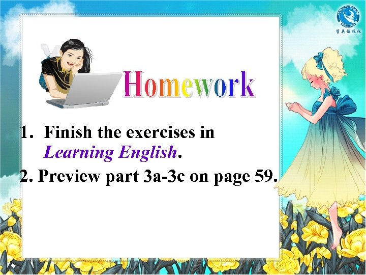 1. Finish the exercises in Learning English. 2. Preview part 3 a-3 c on