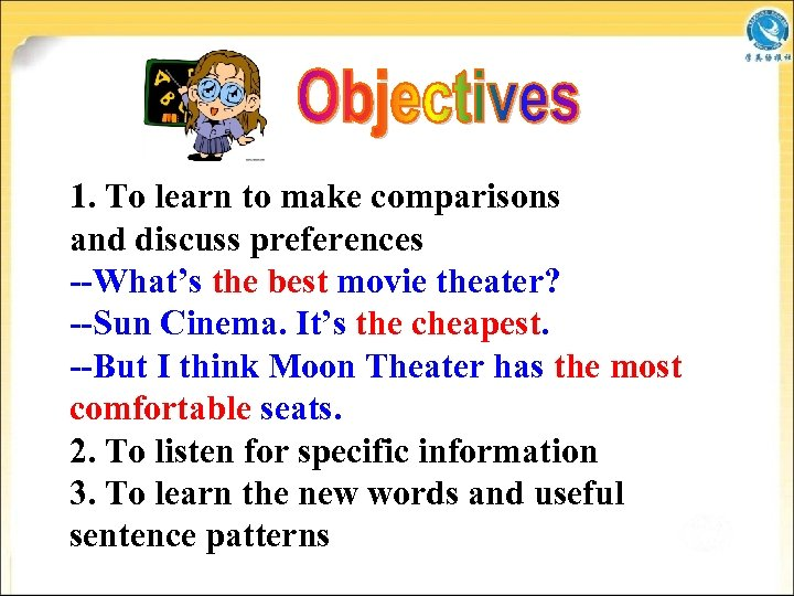 1. To learn to make comparisons and discuss preferences --What's the best movie theater?