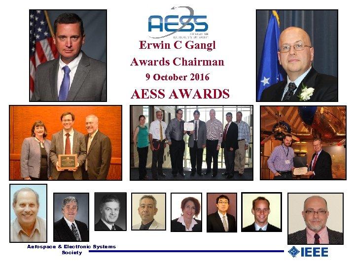 Erwin C Gangl Awards Chairman 9 October 2016 AESS AWARDS Aerospace & Electronic Systems